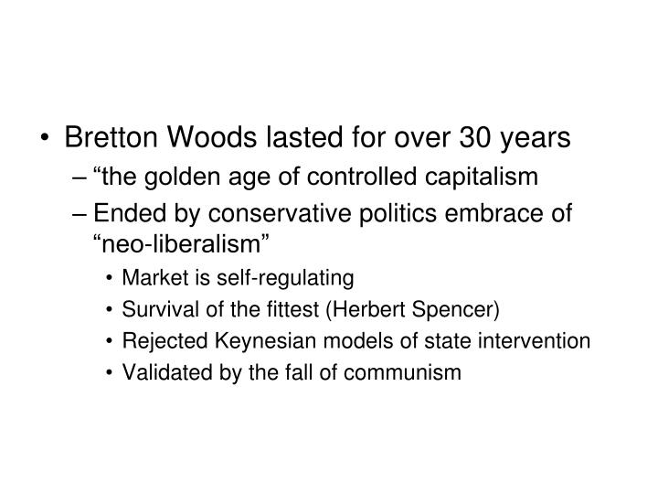 Bretton Woods lasted for over 30 years