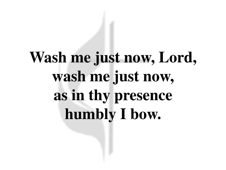 Wash me just now, Lord,