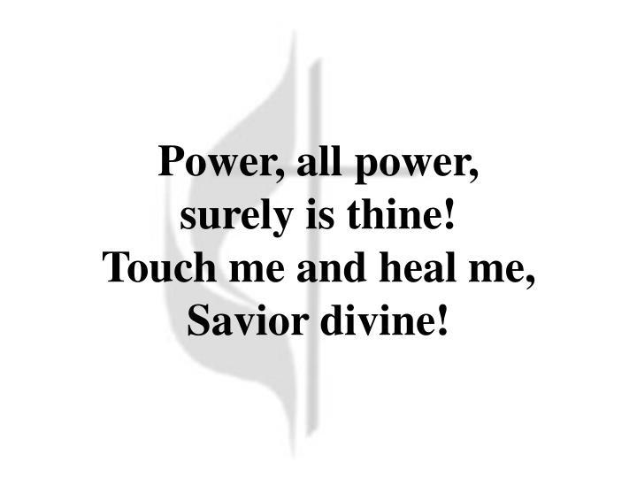 Power, all power,