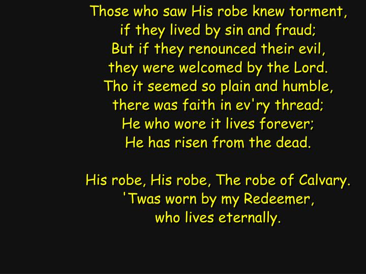 Those who saw His robe knew torment,