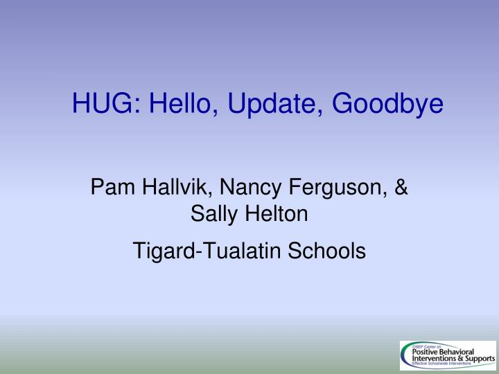 HUG: Hello, Update, Goodbye