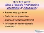 te is best guess what if testable hypothesis is incomplete or inaccurate