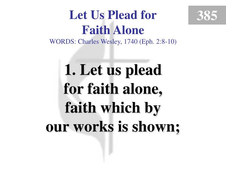 Let us plead for faith alone 1