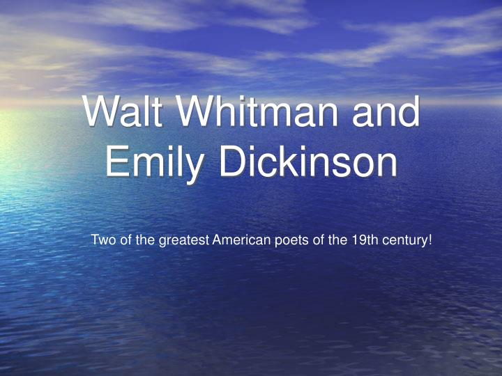 the contributions of walt whitman and emily dickinson on the 19th century literature
