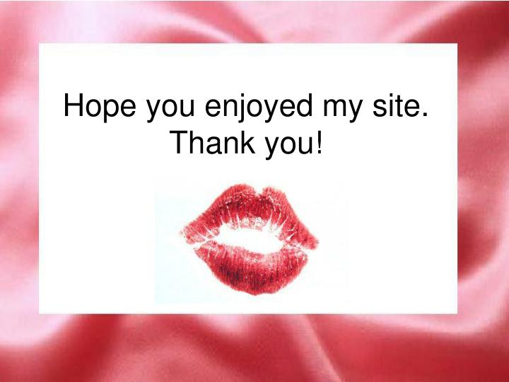 Hope you enjoyed my site.