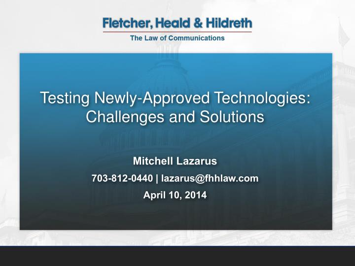Testing Newly-Approved Technologies: Challenges and Solutions