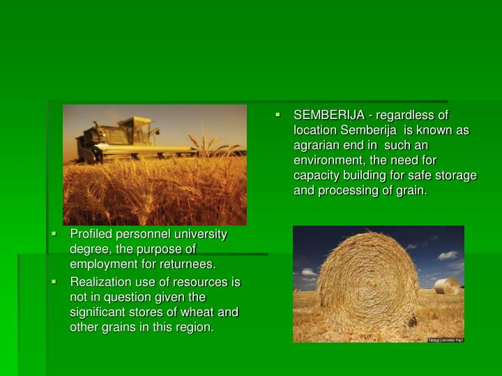SEMBERIJA - regardless of location Semberija  is known as agrarian end in  such an environment, the need for capacity building for safe storage and processing of grain.