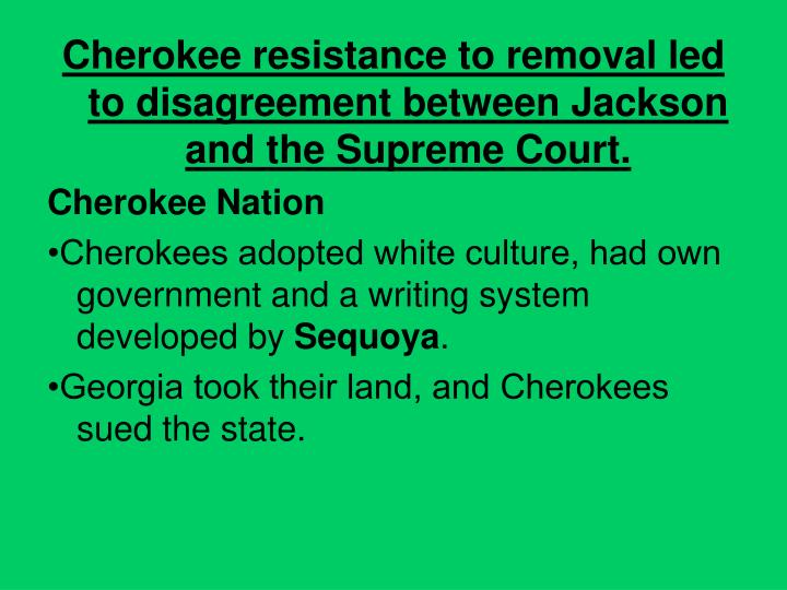 Cherokee resistance to removal led to disagreement between Jackson and the Supreme Court.