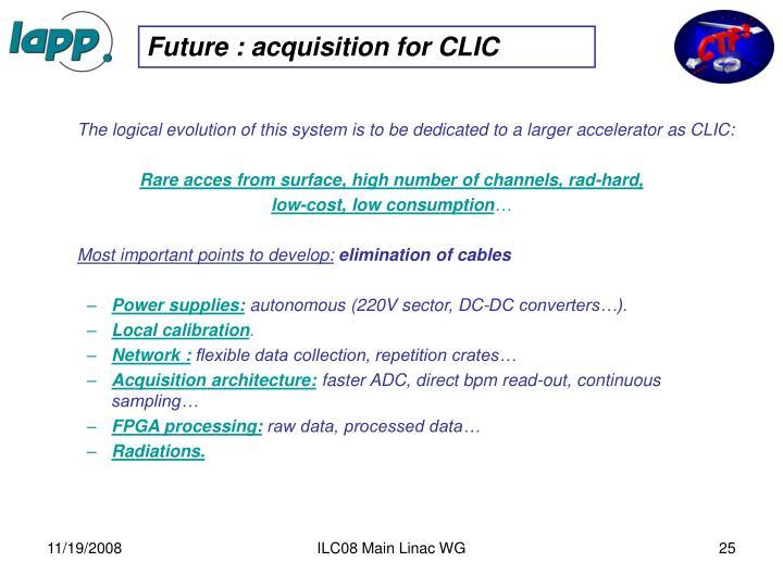 Future : acquisition for CLIC