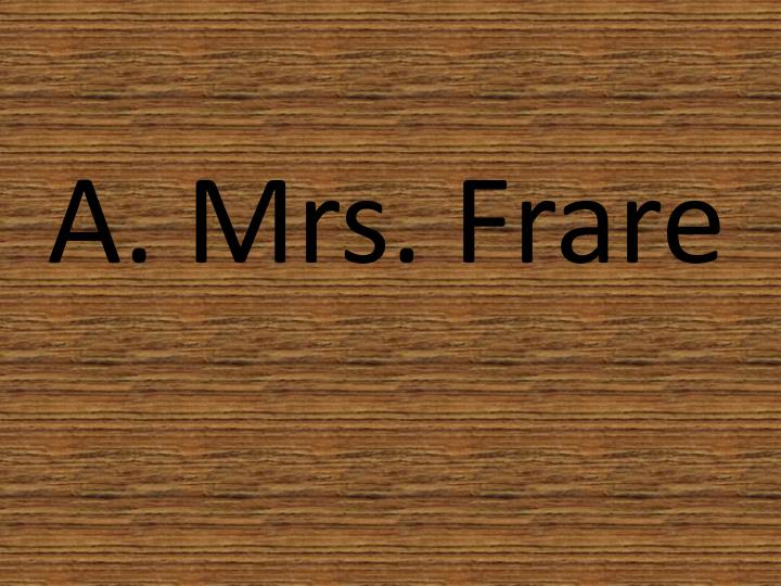 A. Mrs. Frare