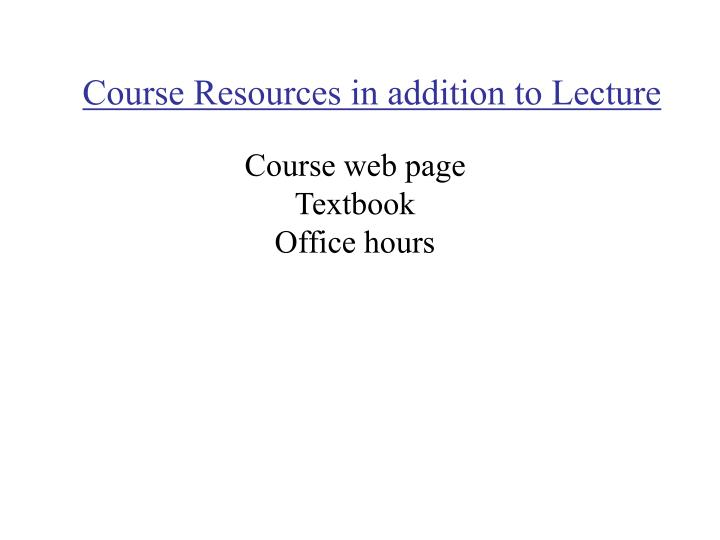 Course Resources in addition to Lecture
