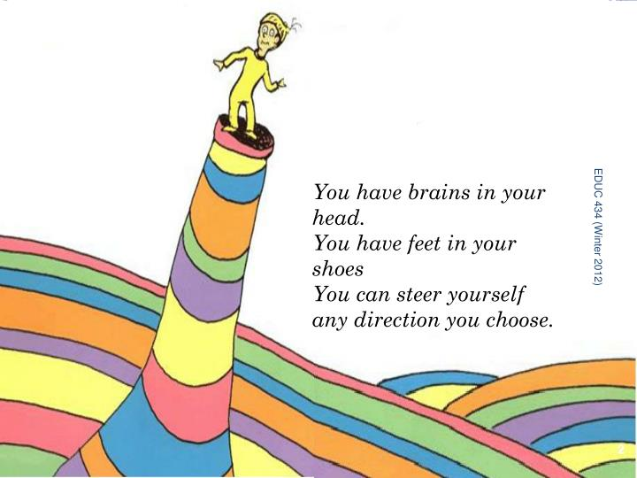 You have brains in your head.