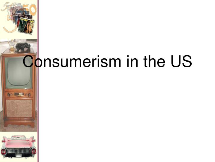 Consumerism in the us