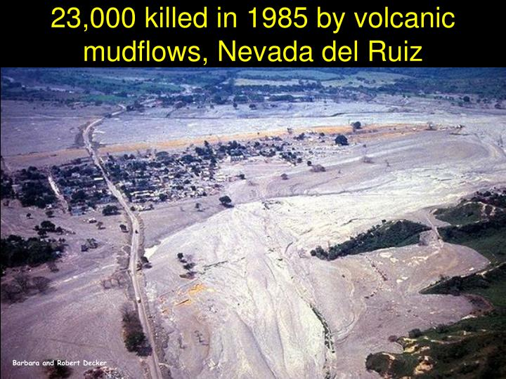 23,000 killed in 1985 by volcanic mudflows, Nevada del Ruiz