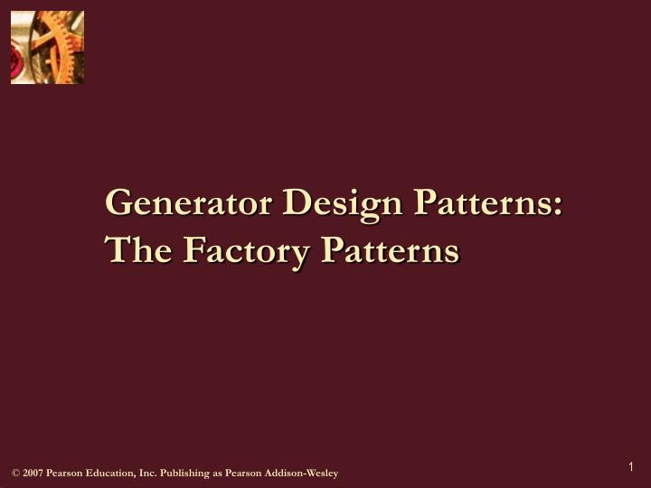 Generator design patterns the factory patterns