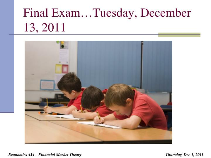 Final Exam…Tuesday, December 13, 2011