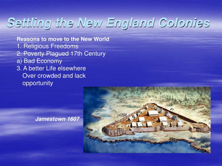 new england colonies in the new world The new england colonies were composed of the colonies of new hampshire, rhode island, connecticut, and massachusetts in the new england colonies, land was given to a colony by the crown.