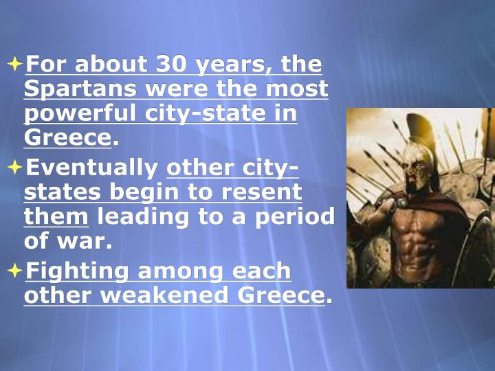 For about 30 years, the Spartans were the most powerful city-state in Greece