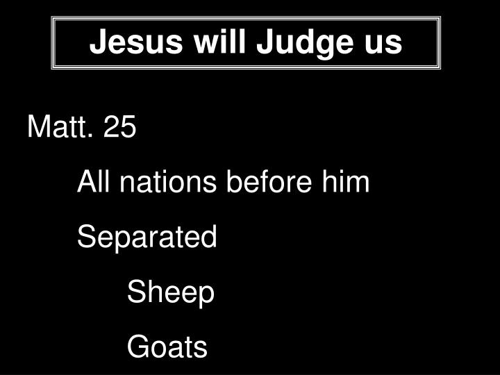 Jesus will Judge us