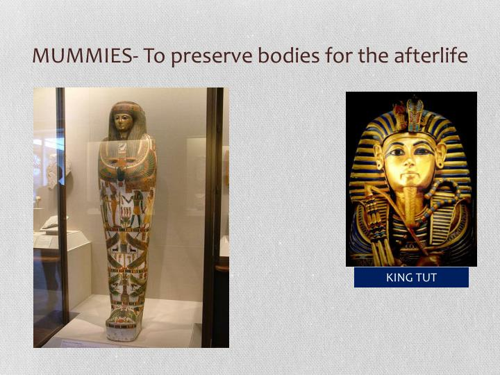 MUMMIES- To preserve bodies for the afterlife