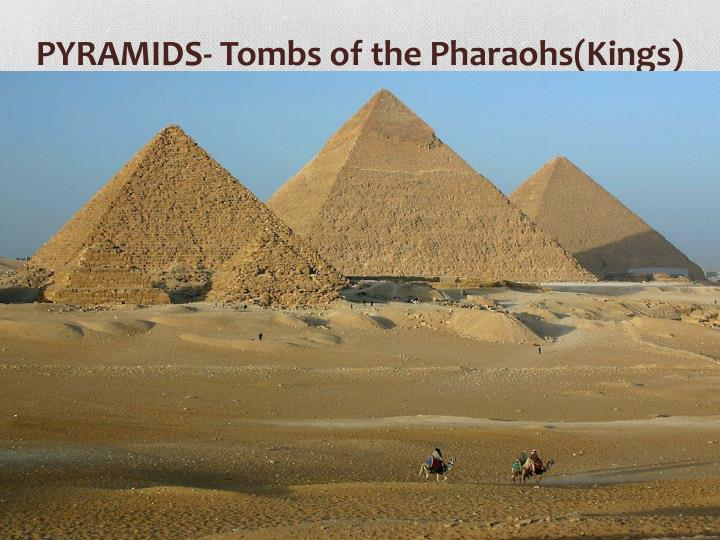 PYRAMIDS- Tombs of the Pharaohs(Kings)