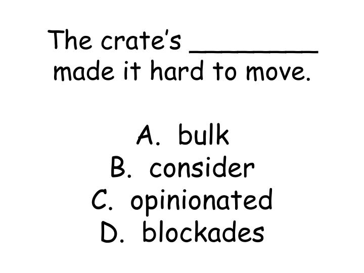 The crate's ________