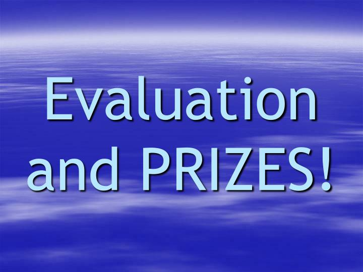 Evaluation and PRIZES!