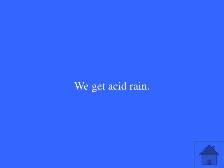 We get acid rain.