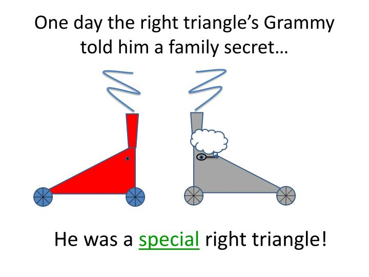 One day the right triangle's Grammy told him a family secret…