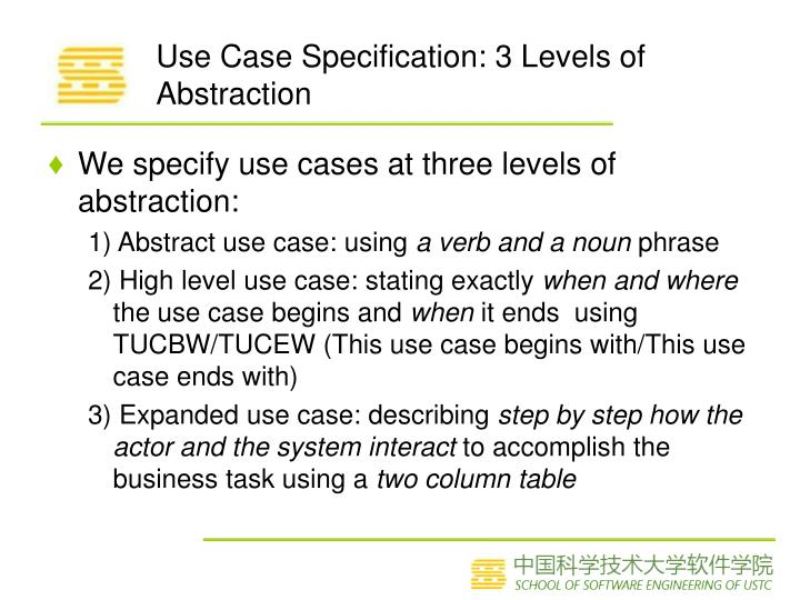 Use Case Specification: 3 Levels of Abstraction