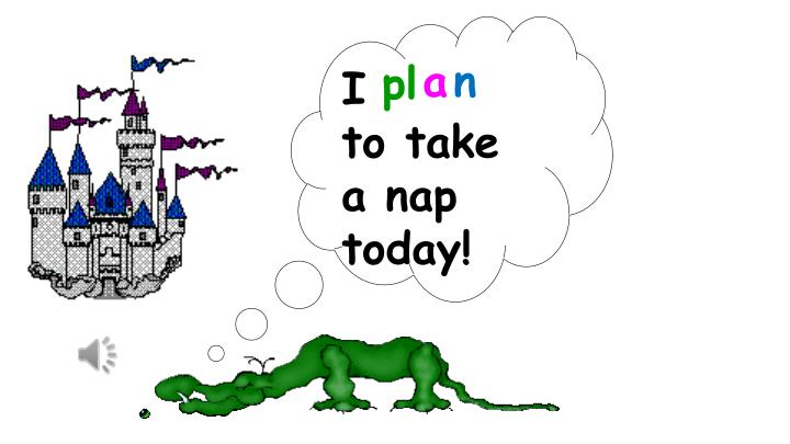 I        to take a nap today!