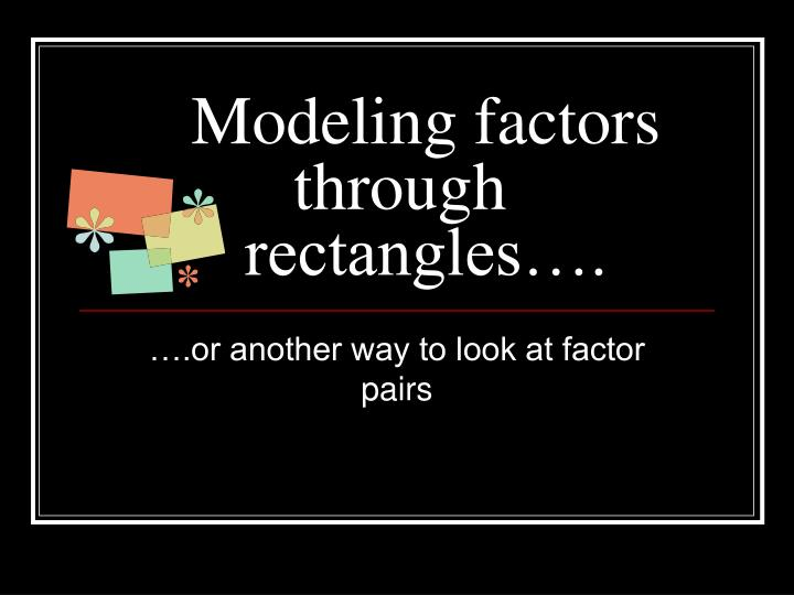 Modeling factors through rectangles