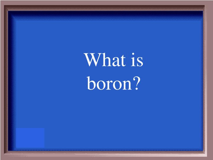 What is boron?