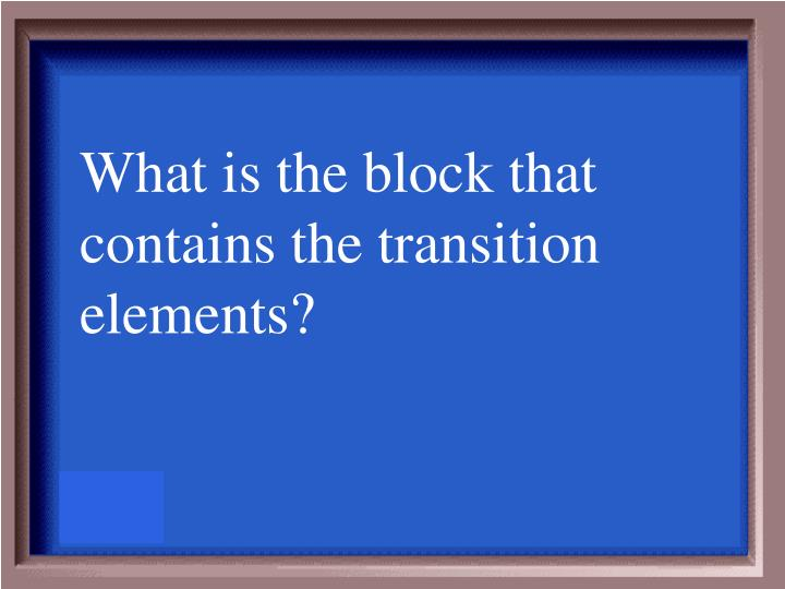 What is the block that contains the transition elements?