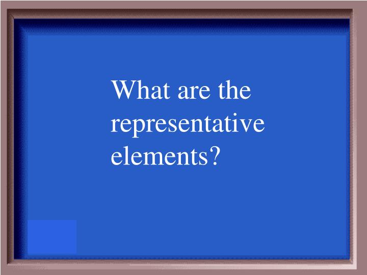 What are the representative elements?