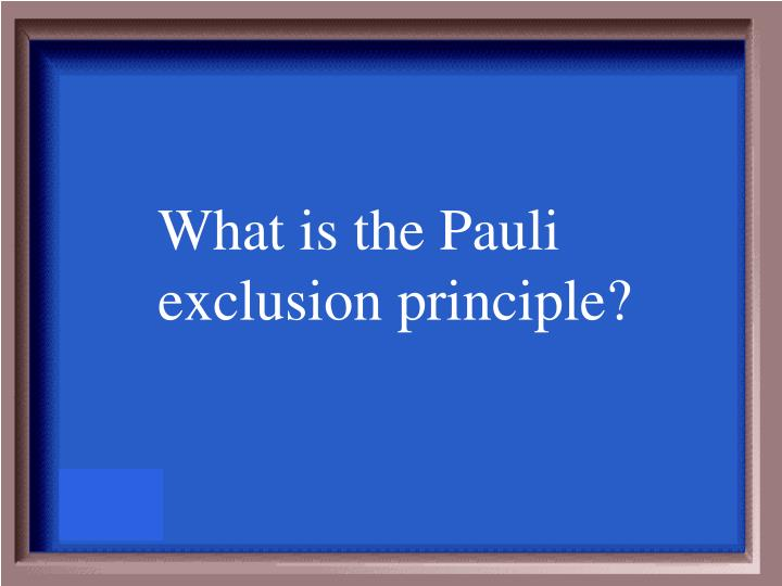 What is the Pauli exclusion principle?