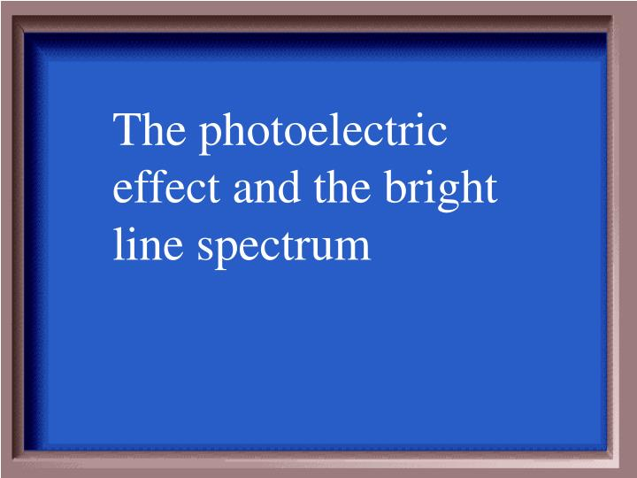 The photoelectric effect and the bright line spectrum