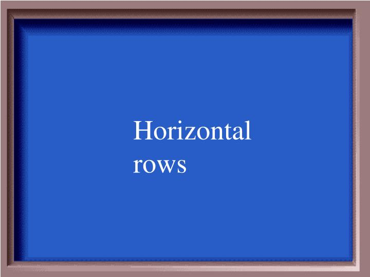 Horizontal rows