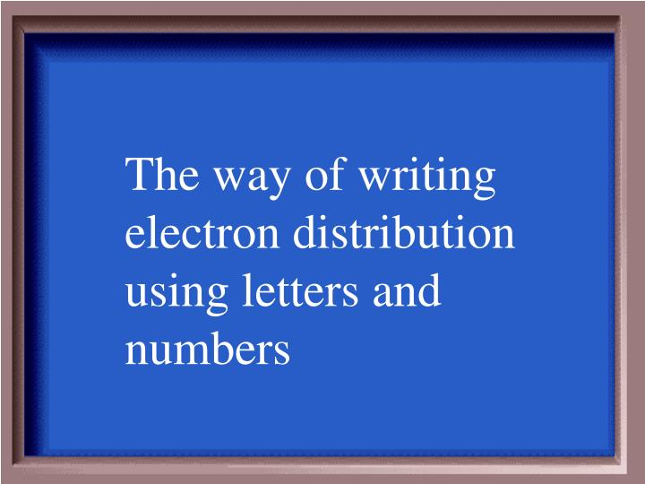 The way of writing electron distribution using letters and numbers