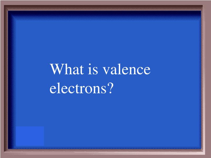 What is valence electrons?