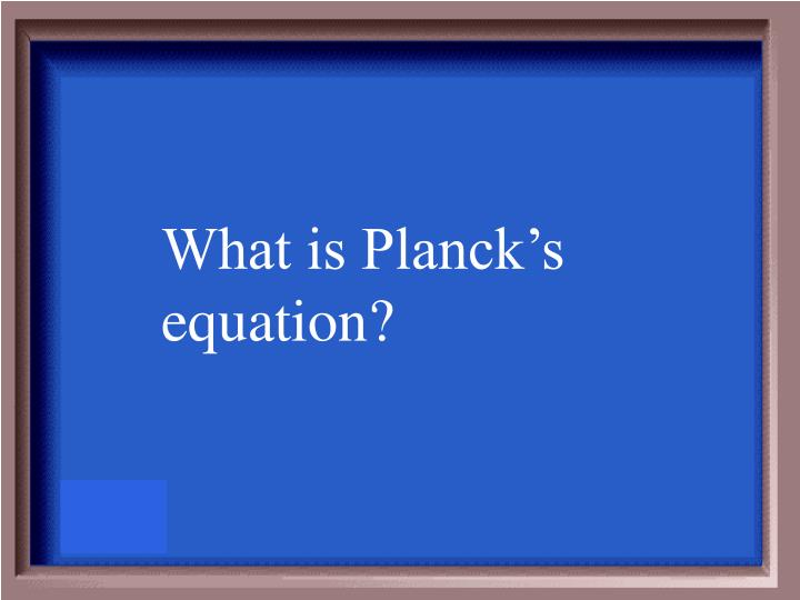 What is Planck's equation?