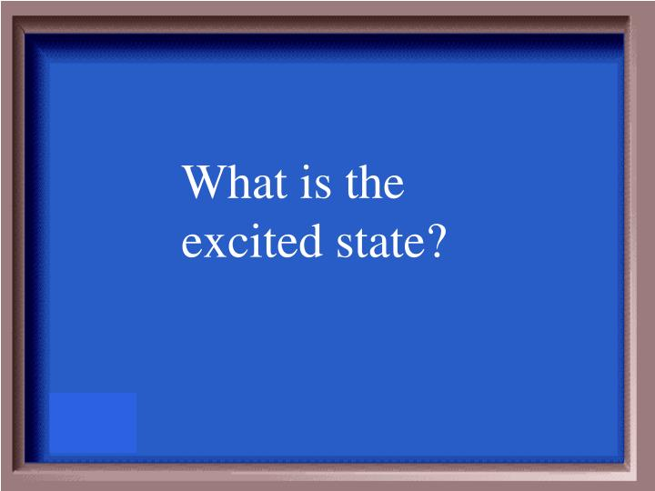 What is the excited state?