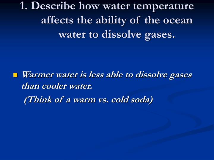 1. Describe how water temperature affects the ability of the ocean water to dissolve gases.