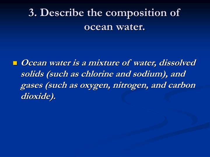 3. Describe the composition of ocean water.