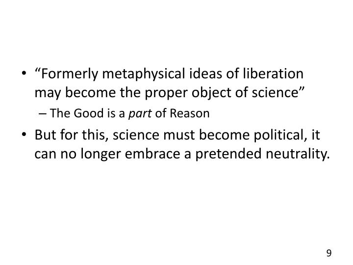 """Formerly metaphysical ideas of liberation may become the proper object of science"""