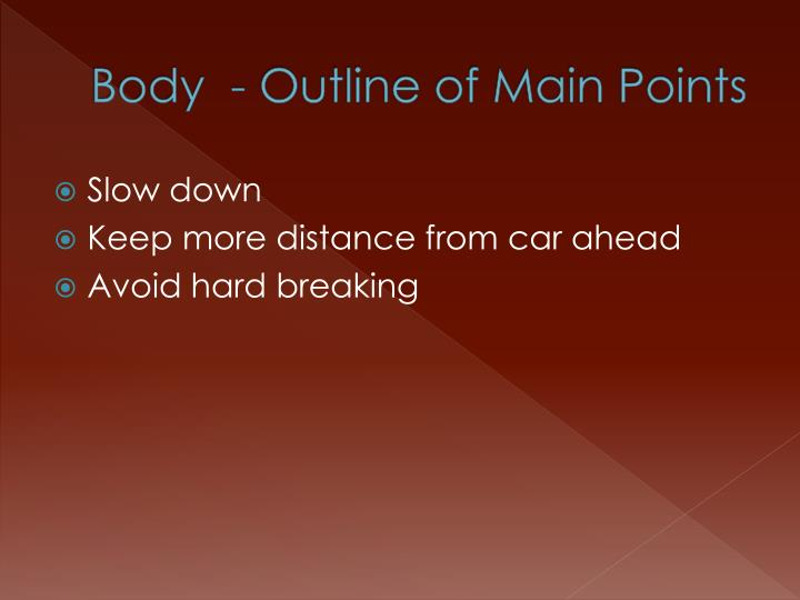 Body  - Outline of Main Points