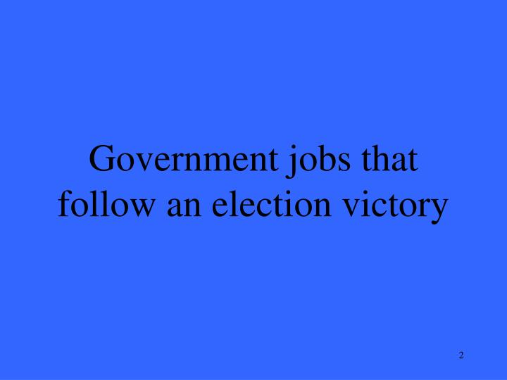 Government jobs that follow an election victory