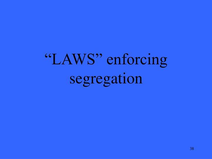 """""""LAWS"""" enforcing segregation"""