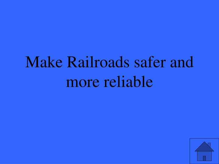 Make Railroads safer and more reliable