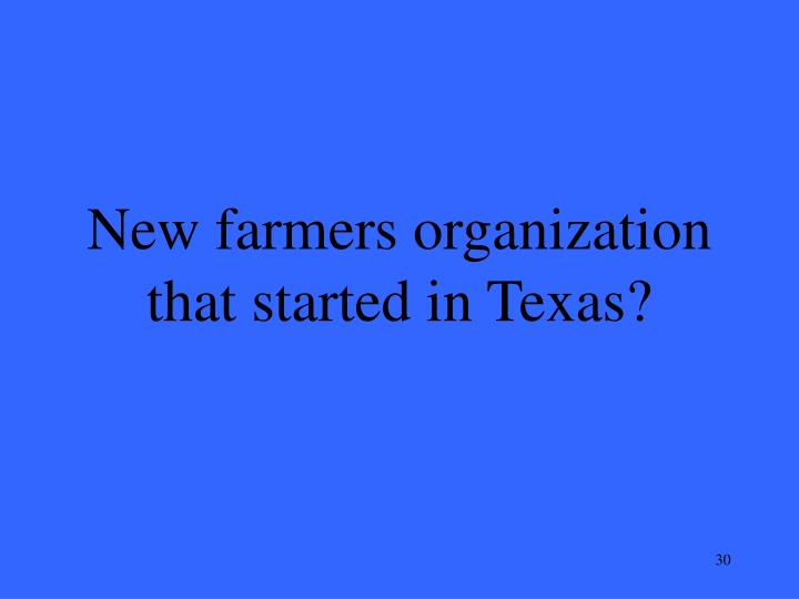 New farmers organization that started in Texas?